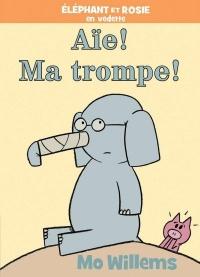 Éléphant et Rosie. Aie! Ma trompe!