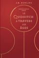 Couverture : Le Quidditch à travers les âges J.k. Rowling