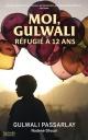 Couverture : Moi, Gulwali: réfugié à 12 ans Gulwali Passarlay, Nadene Ghouri