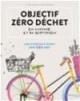 Couverture : Objectif zéro déchet en cuisine et au quotidien Sara Quémener, Aurélie Lequeux