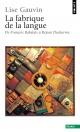 Couverture : Fabrique de la langue (La) De François Rabelais à Réjean Ducharme Lise Gauvin