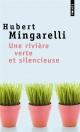 Couverture : Une rivière verte et silencieuse Hubert Mingarelli