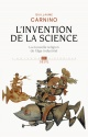 Couverture : Invention de la science, nouvelle religion de l'âge industriel Guillaume Carnino