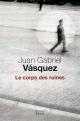 Couverture : Le corps des ruines Juan Gabriel Vasquez