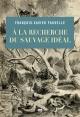 Couverture : À la recherche du sauvage idéal François-xavie Fauvelle-aymar