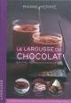 Couverture : Larousse du chocolat (Le): Recettes, techniques & tours de main Pierre Hermé