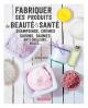 Couverture : Fabriquer ses produits de beauté & santé Régine Quéva