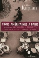 Couverture : Trois Américaines à Paris: Jacqueline Bouvier Kennedy, Susan... Alice Yaeger Kaplan