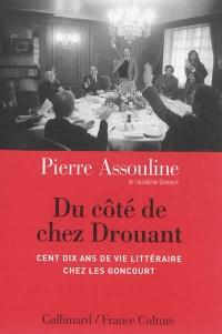 Du côté de chez Drouant: cent dix ans de vie littéraire vus à tra