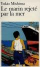 Couverture : Le marin rejeté par la mer Yukio Mishima