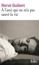 Couverture : A l'ami qui ne m'a pas sauvé la vie Hervé Guibert