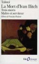 Couverture : Mort d'Ivan Ilitch(La)/ Maitre et serviteur / Trois morts Léon Tolstoï