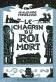 Couverture : Chagrin du roi mort (Le) Jean-claude Mourlevat