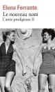 Couverture : L'amie prodigieuse T.2 : Le nouveau nom Elena Ferrante
