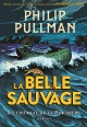 Couverture : La trilogie de la poussière T.1 : La Belle Sauvage Philip Pullman, Christopher Wormell