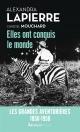 Couverture : Elles ont conquis le monde: les grandes aventurières : 1850-1950 Alexandra Lapierre, Christel Mouchard