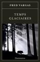 Couverture : Temps glaciaires Fred Vargas