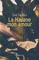 Couverture : La Havane mon amour Zoé Valdes