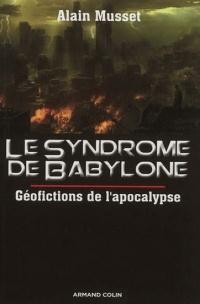 Le syndrome de Babylone: géofictions de l'apocalypse