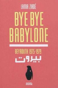 Bye Bye Babylone : Beyrouth 1975-1979