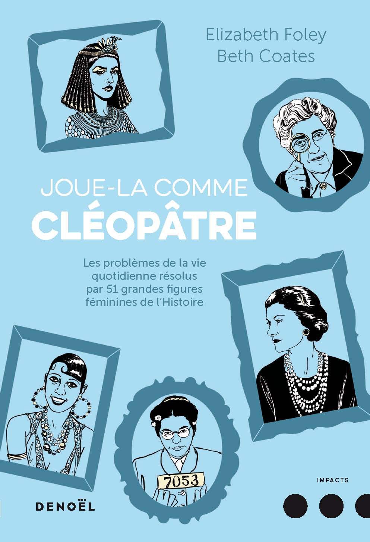 Couverture : Joue-la comme Cléopâtre Beth Coates, Elizabeth Foley, Bijou Karman