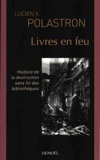 Livres en Feu : Histoire de la Destruction sans Fin des Bibliothè