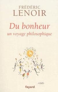 Du bonheur: un voyage philosophique