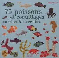 75 poissons et coquillages au tricot & au crochet