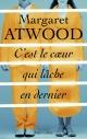 Couverture : C'est le coeur qui lâche en dernier Margaret Atwood