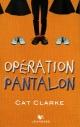 Couverture : Opération Pantalon Cat Clarke