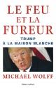 Couverture : Le feu et la fureur : Trump à la Maison Blanche Michael Wolff