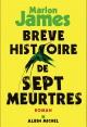 Couverture : Brève histoire de sept meurtres Marlon James