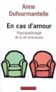 Couverture : En Cas d'Amour : Psychopathologie de la Vie Amoureuse Anne Dufourmantelle