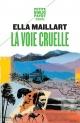 Couverture : La voie cruelle : deux femmes, une Ford vers l'Afghanistan Frédéric Vitoux, Jean-marie Carbasse, Ella Maillart