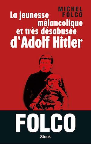 Jeunesse Mélancolique et Très Désabusée d'Adolf Hitler (La)