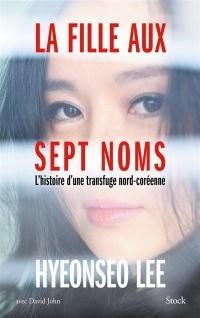 La fille aux sept noms: l'histoire d'une transfuge nord-coréenne