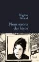 Couverture : Nous serons des héros Brigitte Giraud