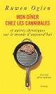 Couverture : Mon dîner chez les cannibales et autres chroniques sur le monde Ruwen Ogien