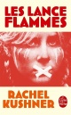 Couverture : Les lance-flammes Rachel Kushner