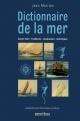 Couverture : Dictionnaire de la mer: savoir-faire, traditions, vocabulaire, Dominique Le Brun, Jean Merrien