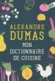 Couverture : Mon dictionnaire de cuisine Alexandre Dumas