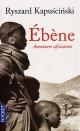 Couverture : Ebène: Aventures africaines Ryszard Kapuscinski