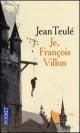 Couverture : Je, François Villon Jean Teulé