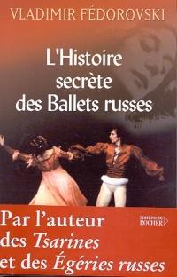 Histoire Secrète des Ballets Russes (L')