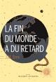 Couverture : Fin du monde a du retard (La) J. M. Erre