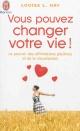 Couverture : Vous pouvez changer votre vie! Louise L. Hay