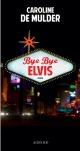 Couverture : Bye bye Elvis Caroline De Mulder