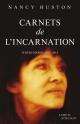 Couverture : Carnets de l'incarnation : textes choisis, 2002-2015 Nancy Huston
