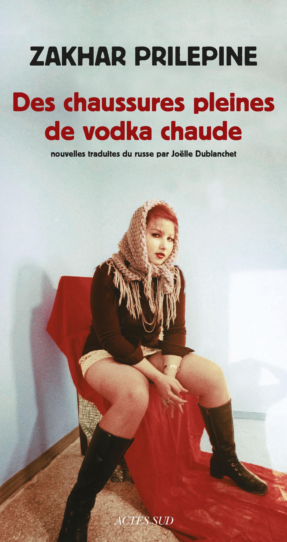 Couverture : Des chaussures pleines de vodka chaude Zahar Prilepin