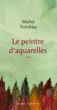 Couverture : Le peintre d'aquarelles Michel Tremblay